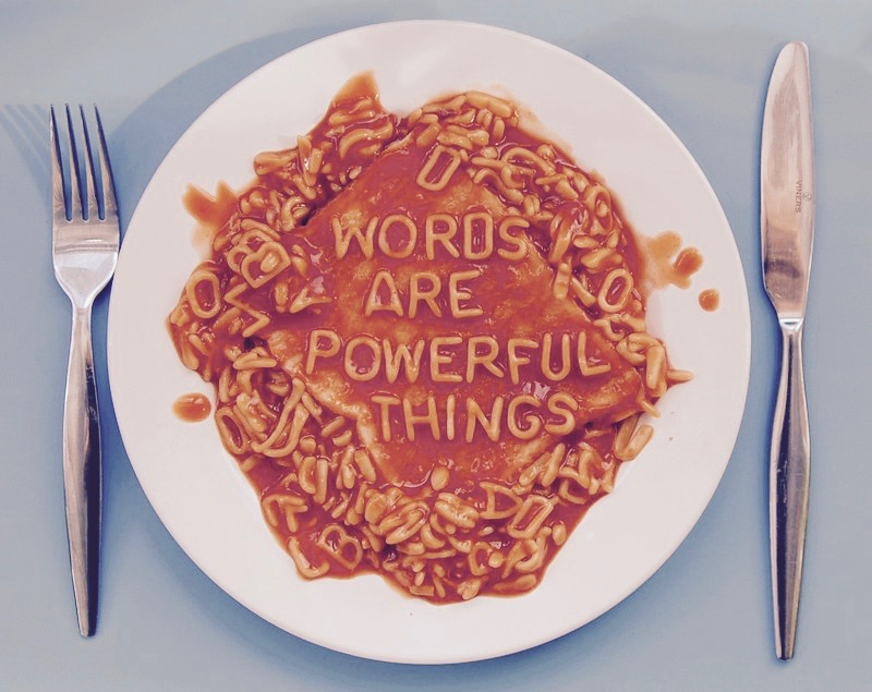 Words have power – use them wisely
